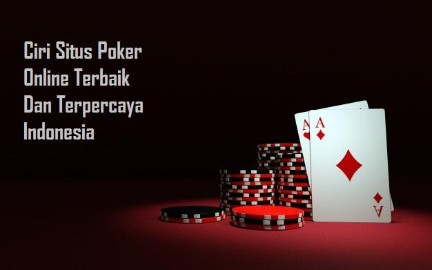 Ciri Situs Poker Online Terbaik Dan Terpercaya Indonesia