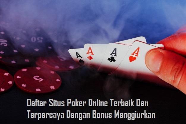 Daftar Situs Poker Online Terbaik Dan Terpercaya Dengan Bonus Menggiurkan