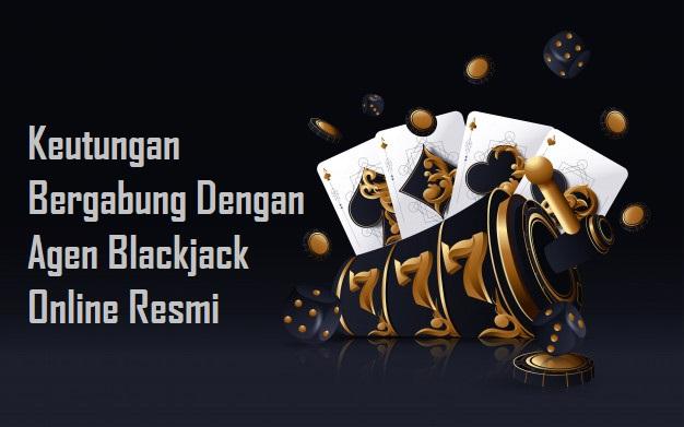 Keutungan Bergabung Dengan Agen Blackjack Online Resmi