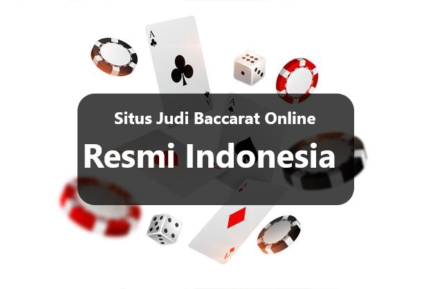 Situs Judi Baccarat Online Resmi Indonesia